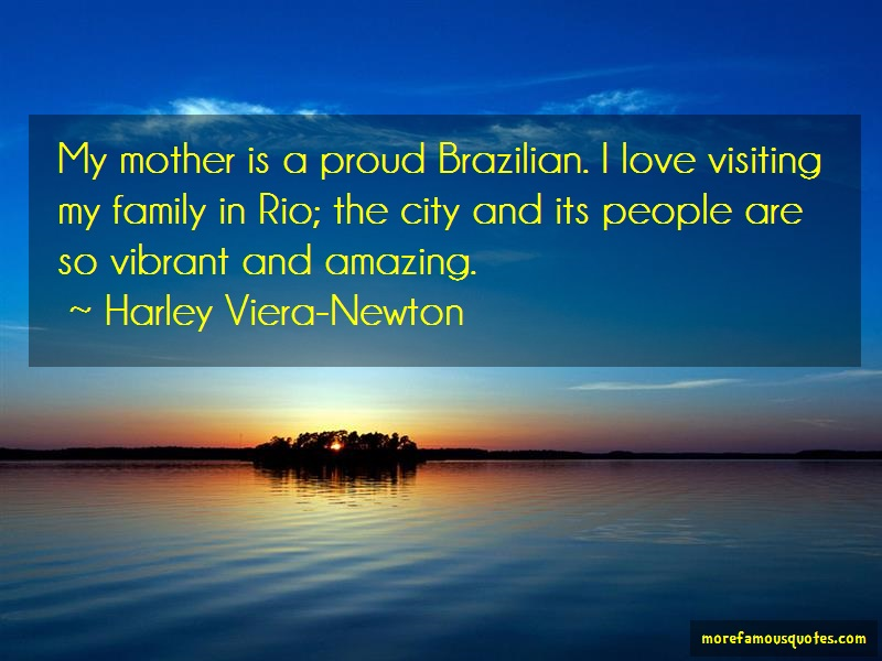 Harley Viera-Newton Quotes: My mother is a proud brazilian i love