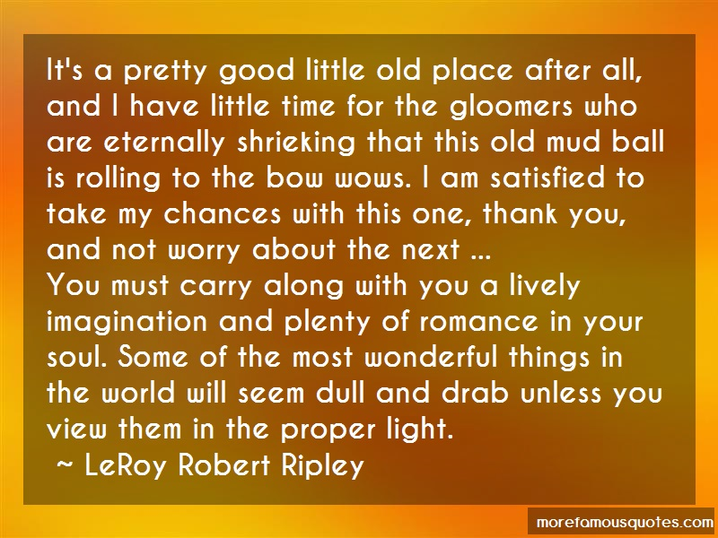LeRoy Robert Ripley Quotes: Its A Pretty Good Little Old Place After