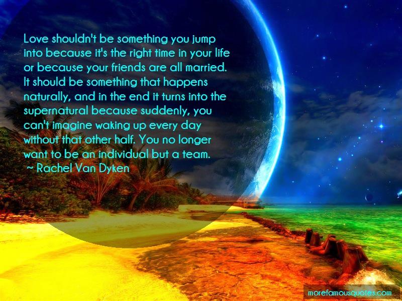 Rachel Van Dyken Quotes: Love Shouldnt Be Something You Jump Into