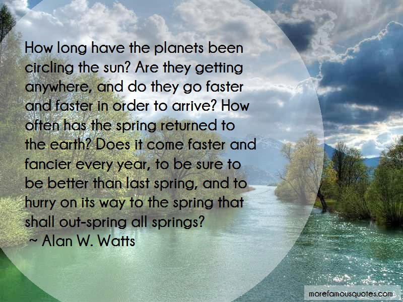 Alan W. Watts Quotes: How Long Have The Planets Been Circling