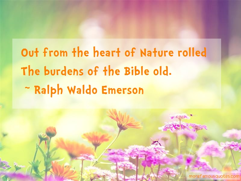 Ralph Waldo Emerson Quotes: Out From The Heart Of Nature Rolled The