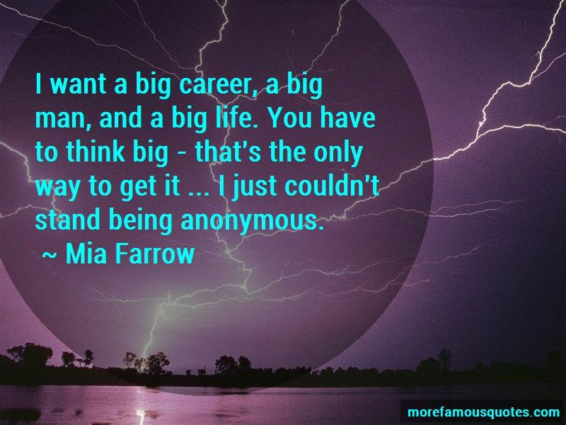 Mia Farrow Quotes: I want a big career a big man and a big