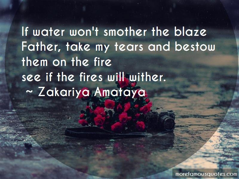 Zakariya Amataya Quotes: If water wont smother the blazefather