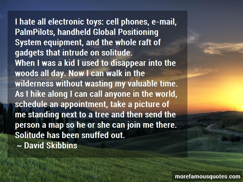 David Skibbins Quotes: I Hate All Electronic Toys Cell Phones E