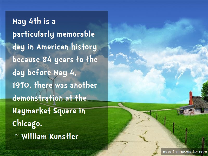 William Kunstler Quotes: May 4th Is A Particularly Memorable Day