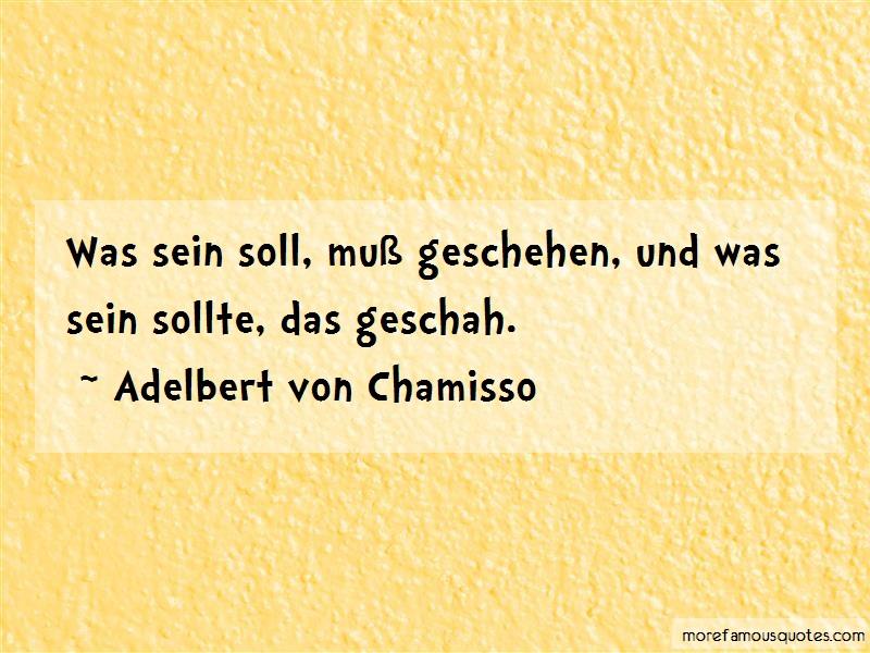 Adelbert Von Chamisso Quotes: Was sein soll mu geschehen und was sein