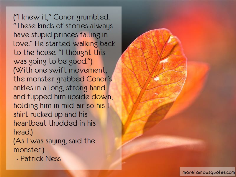 Patrick Ness Quotes: I knew it conor grumbled these kinds of
