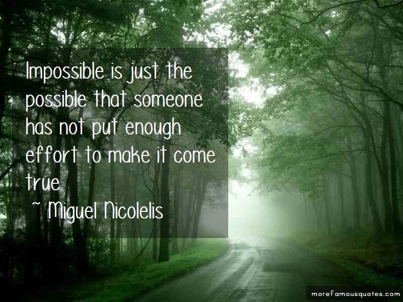 Miguel Nicolelis Quotes: Impossible is just the possible that