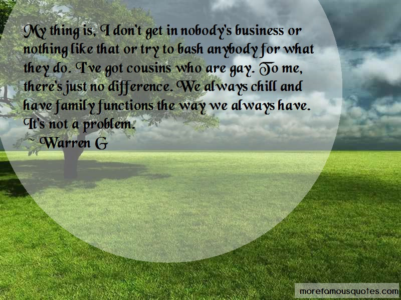Warren G Quotes: My Thing Is I Dont Get In Nobodys