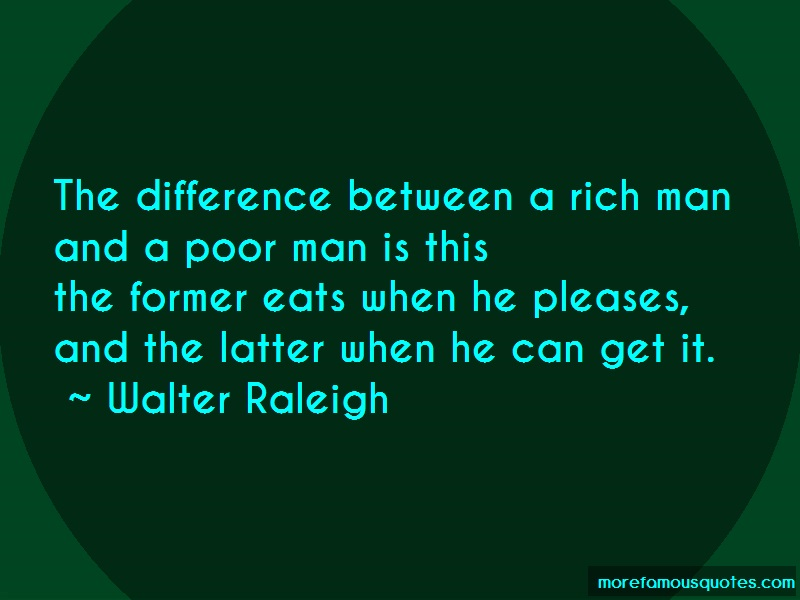 Walter Raleigh Quotes: The difference between a rich man and a