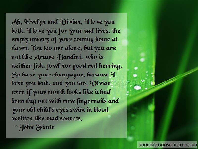 John Fante Quotes: Ah evelyn and vivian i love you both i
