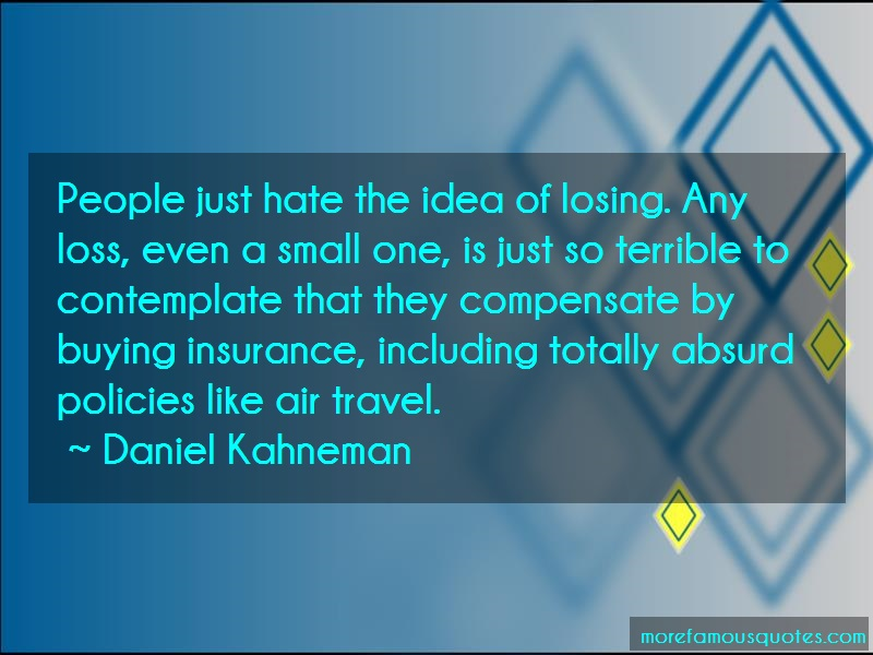 Daniel Kahneman Quotes: People Just Hate The Idea Of Losing Any
