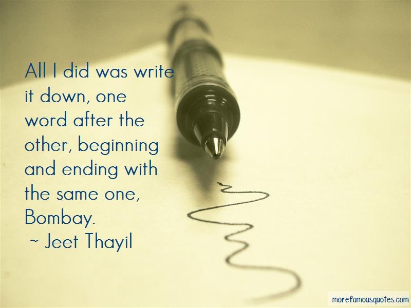 Jeet Thayil Quotes: All I Did Was Write It Down One Word