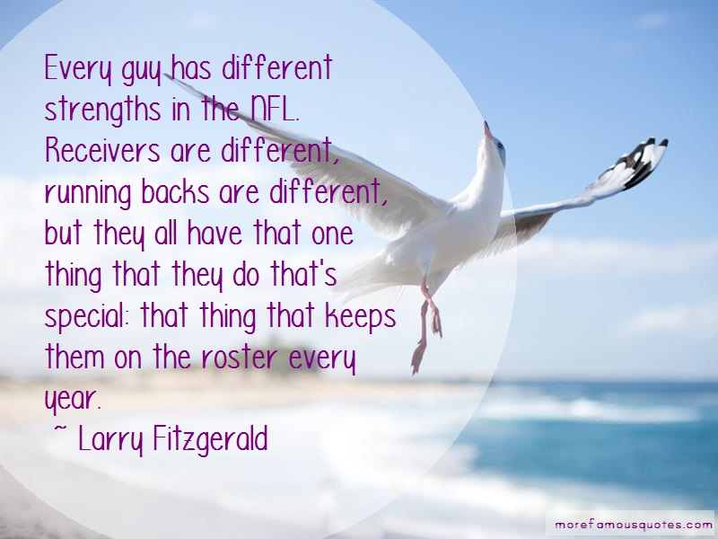 Larry Fitzgerald Quotes: Every Guy Has Different Strengths In The
