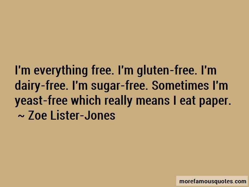 Zoe Lister-Jones Quotes: Im everything free im gluten free im