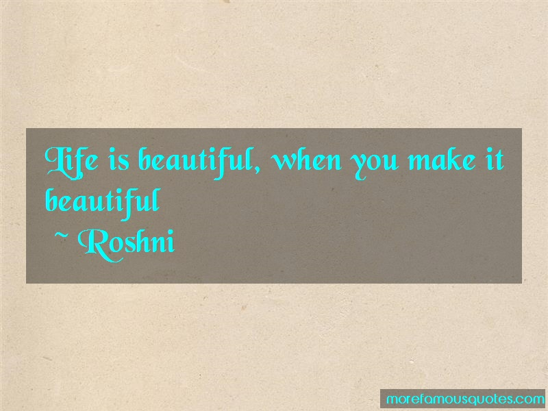 Roshni Quotes: Life Is Beautiful When You Make It