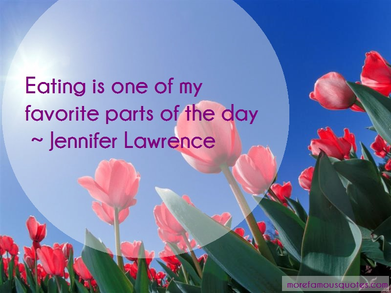 Jennifer Lawrence Quotes: Eating is one of my favorite parts of