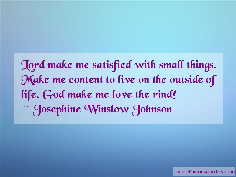 Josephine Winslow Johnson Quotes: Lord Make Me Satisfied With Small Things