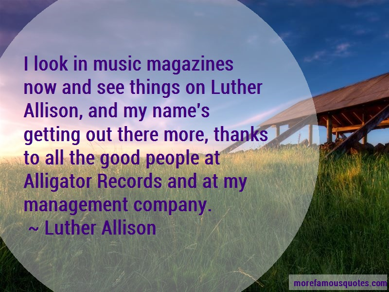 Luther Allison Quotes: I Look In Music Magazines Now And See