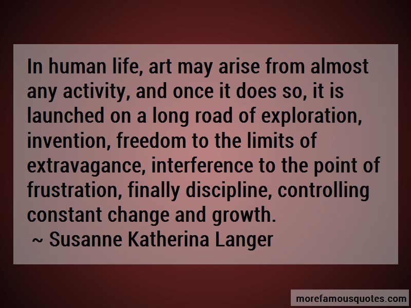 Susanne Katherina Langer Quotes: In human life art may arise from almost