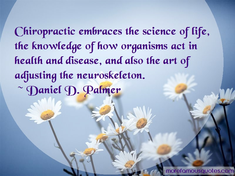 Daniel D. Palmer Quotes: Chiropractic embraces the science of