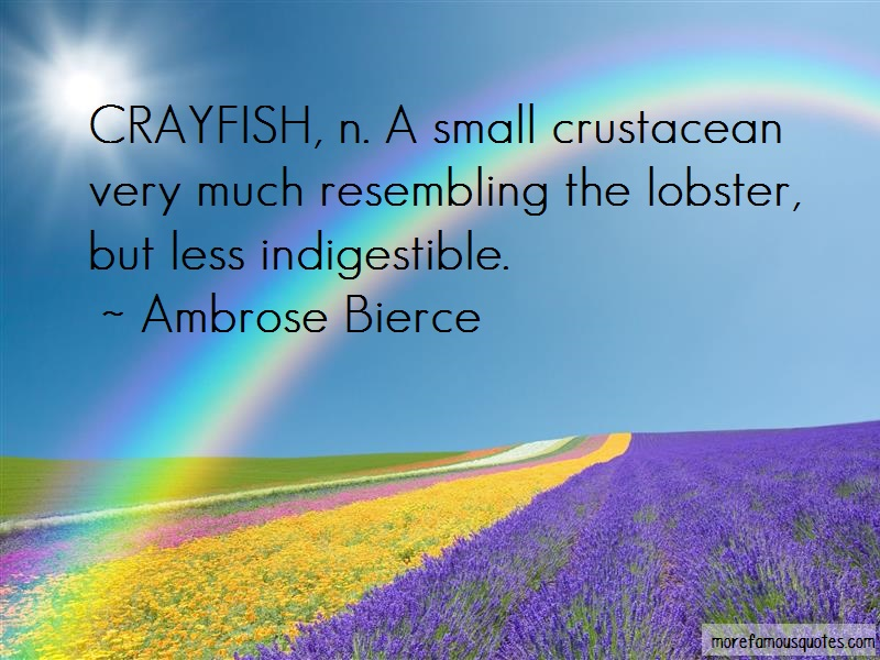 Ambrose Bierce Quotes: Crayfish n a small crustacean very much