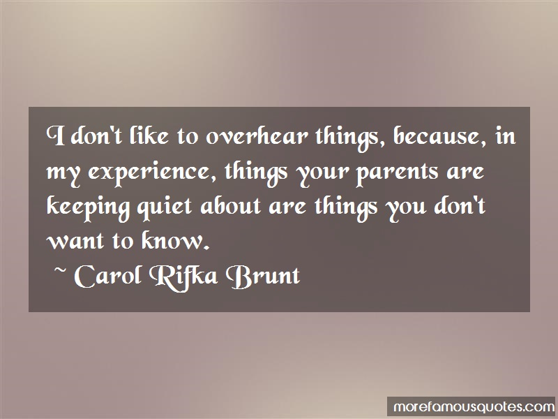 Carol Rifka Brunt Quotes: I Dont Like To Overhear Things Because