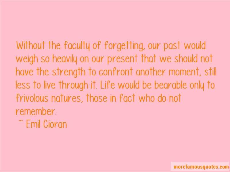 Emil Cioran Quotes: Without The Faculty Of Forgetting Our