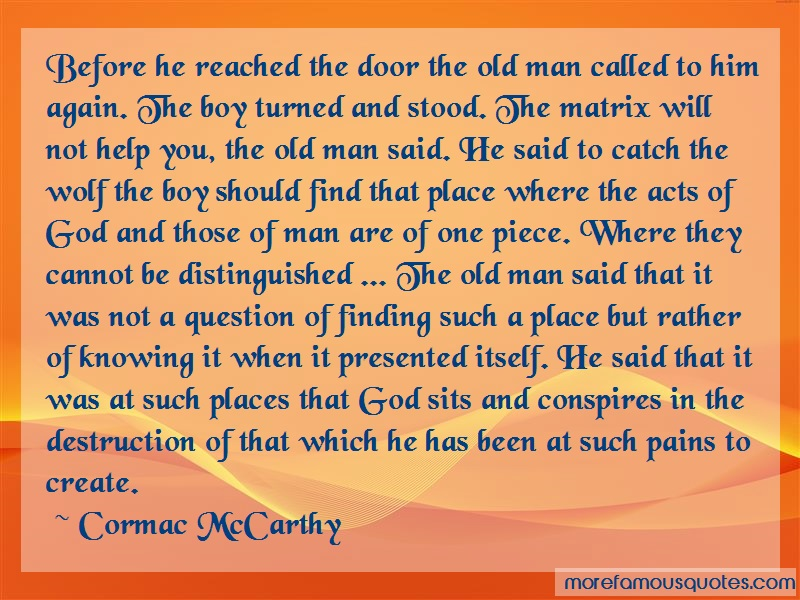 Cormac McCarthy Quotes: Before he reached the door the old man