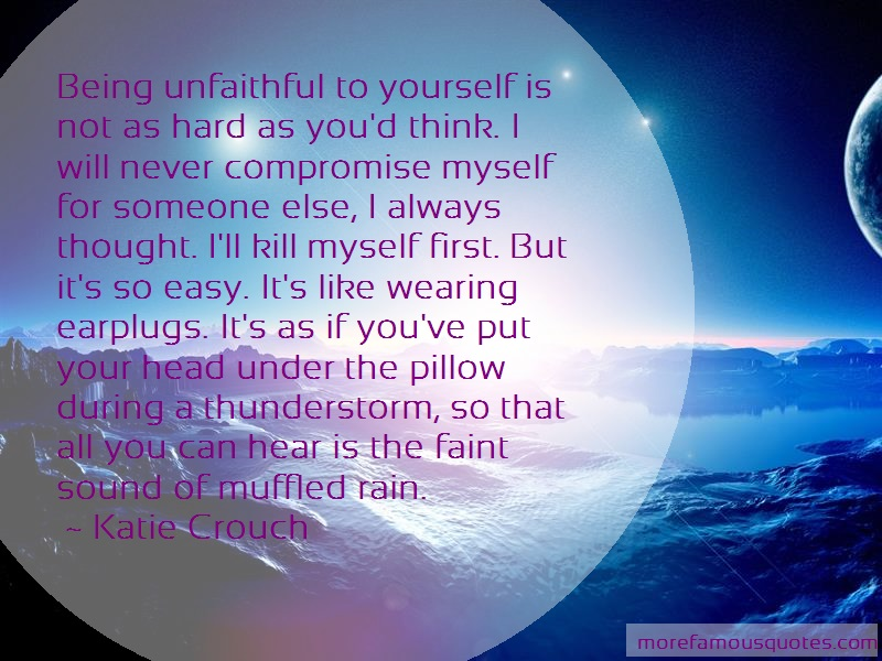 Katie Crouch Quotes: Being Unfaithful To Yourself Is Not As
