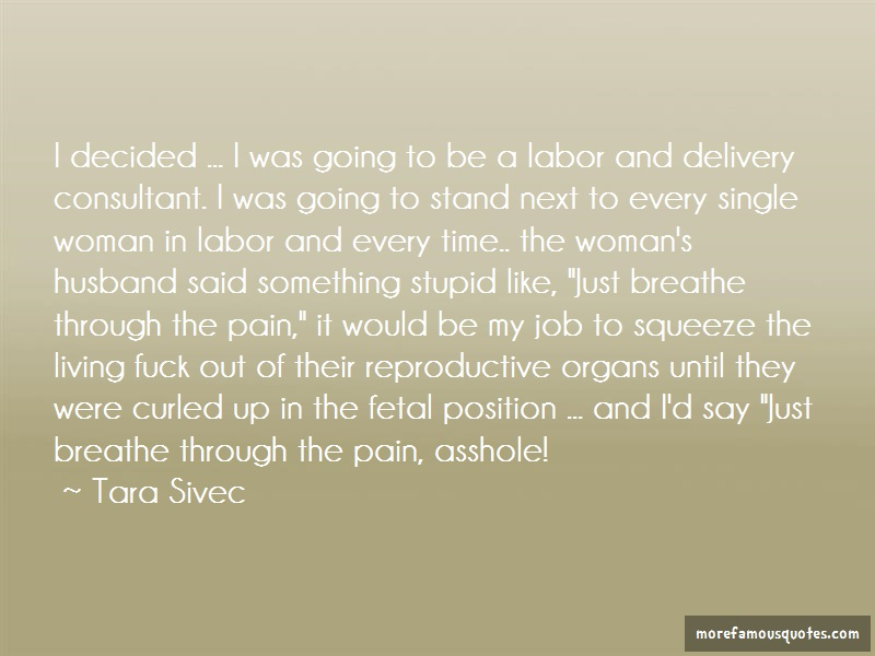 Tara Sivec Quotes: I decided i was going to be a labor and