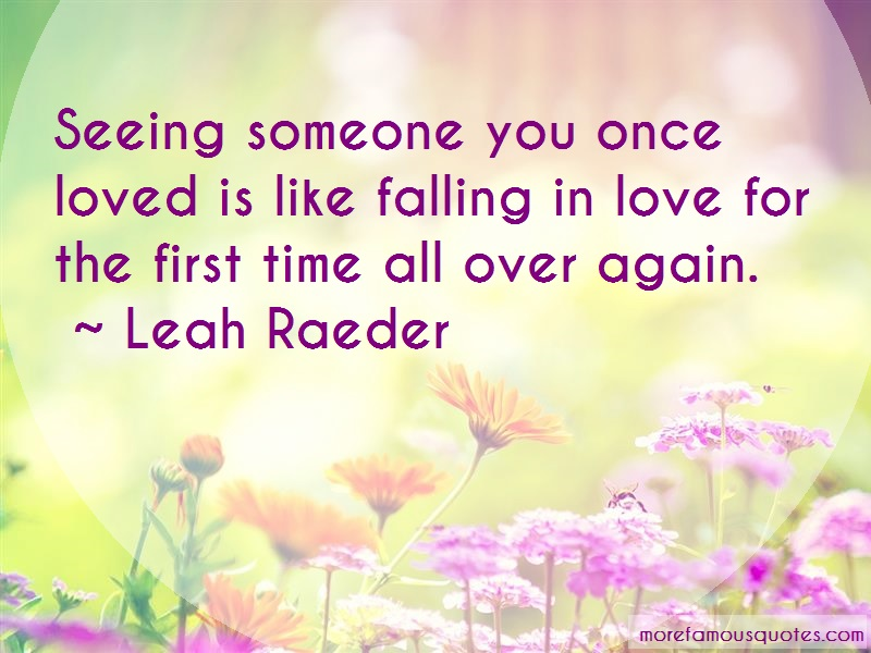 Leah Raeder Quotes: Seeing someone you once loved is like