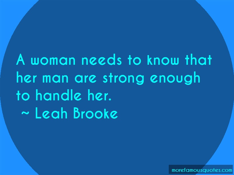 Leah Brooke Quotes: A Woman Needs To Know That Her Man Are