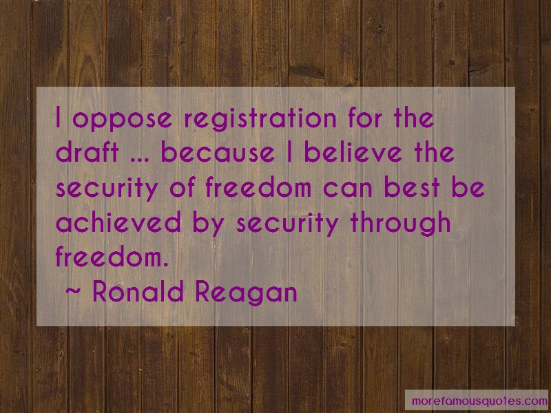 Ronald Reagan Quotes: I oppose registration for the draft