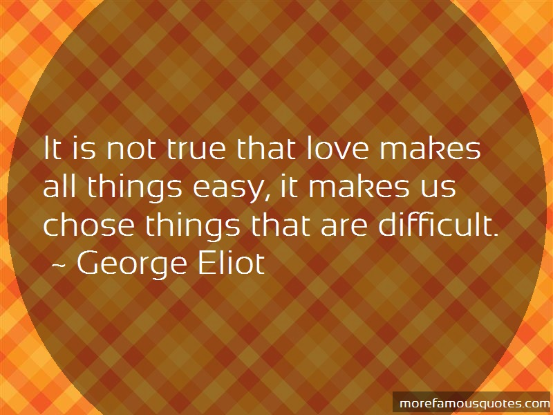 George Eliot Quotes: It is not true that love makes all