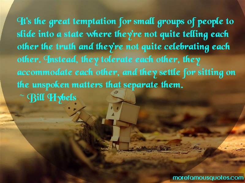 Bill Hybels Quotes: Its The Great Temptation For Small
