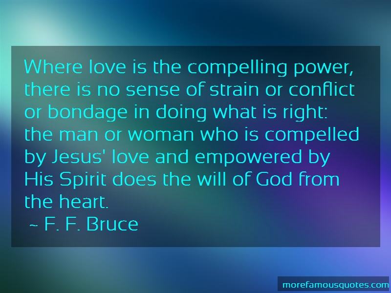 F. F. Bruce Quotes: Where love is the compelling power there