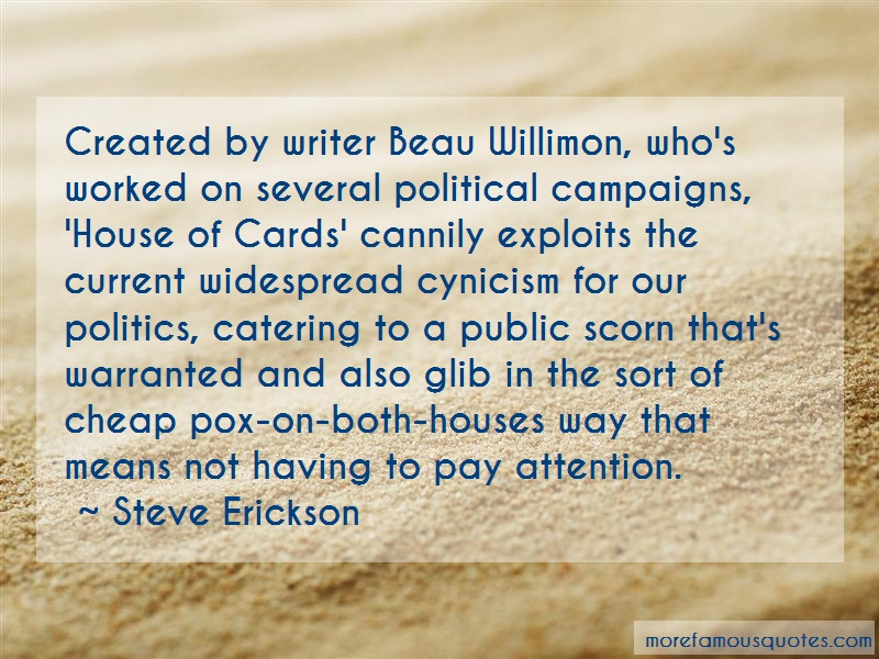 Steve Erickson Quotes: Created By Writer Beau Willimon Whos