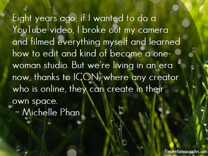 Michelle Phan Quotes: Eight years ago if i wanted to do a