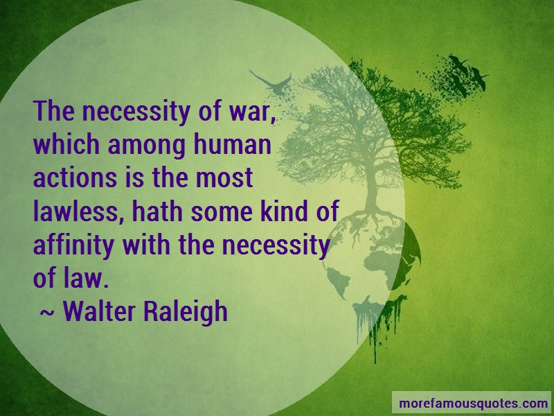 Walter Raleigh Quotes: The necessity of war which among human