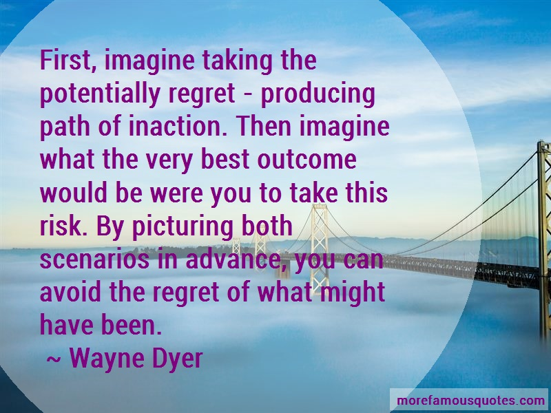 Wayne Dyer Quotes: First Imagine Taking The Potentially
