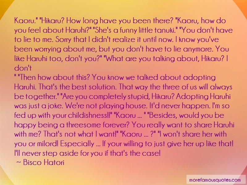 Bisco Hatori Quotes: Kaoru hikaru how long have you been