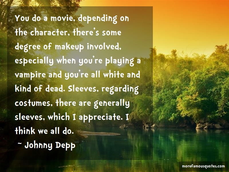 Johnny Depp Quotes: You do a movie depending on the
