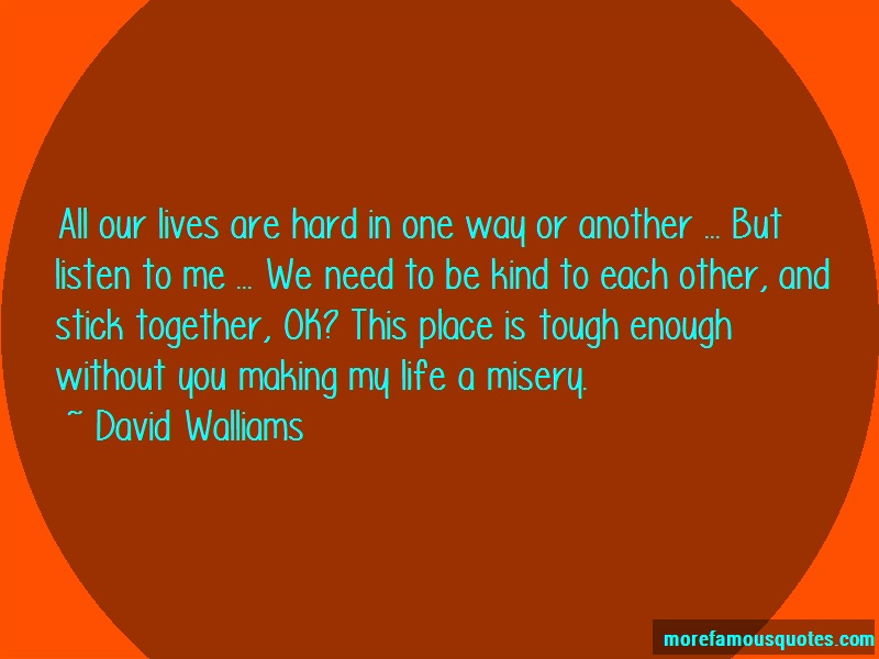 David Walliams Quotes: All our lives are hard in one way or