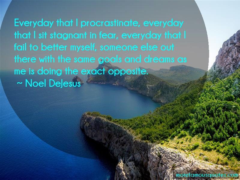 Noel DeJesus Quotes: Everyday that i procrastinate everyday