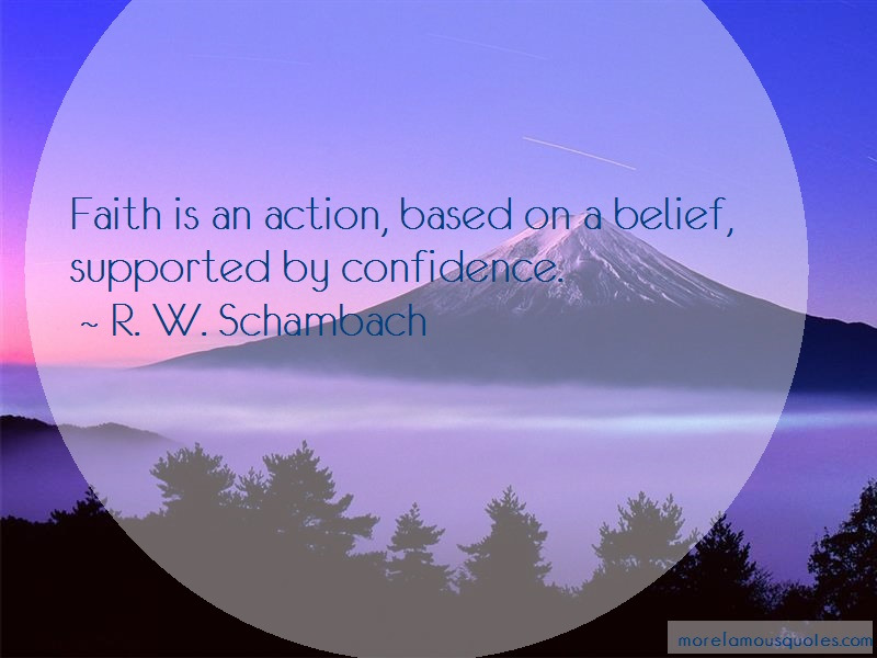 R. W. Schambach Quotes: Faith is an action based on a belief