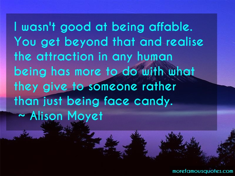 Alison Moyet Quotes: I Wasnt Good At Being Affable You Get