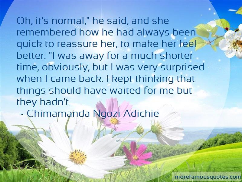 Chimamanda Ngozi Adichie Quotes: Oh its normal he said and she remembered
