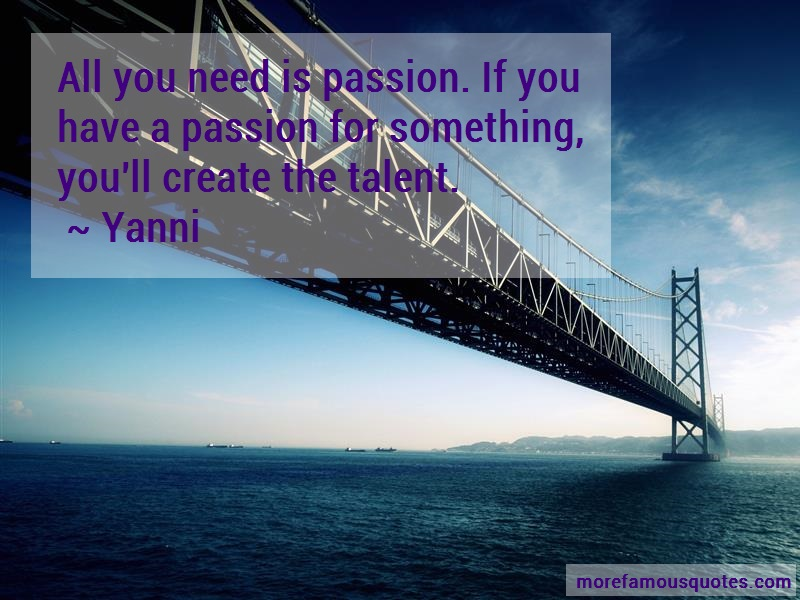 Yanni Quotes: All you need is passion if you have a