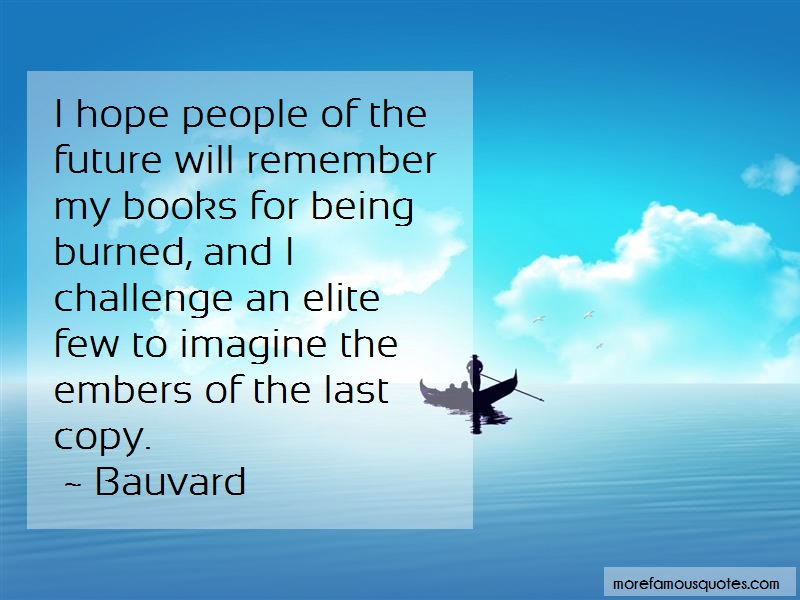 Bauvard Quotes: I hope people of the future will